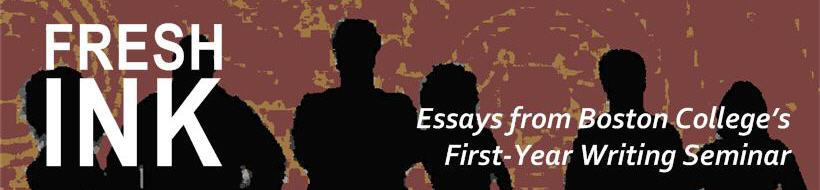 Fresh Ink: Essays from Boston College's First-Year Writing Seminar